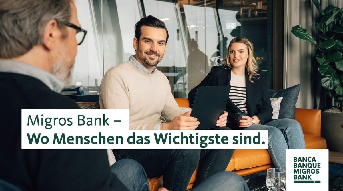 Migros Bank – Wo Menschen das Wichtigste sind.
